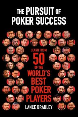 The Pursuit of Poker Success: Learn from 50 of the world's best poker players (Paperback)