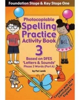 Foundation and Key Stage One Spelling Ptactice Activity Book: Book 3, Part A: Photocopiable Activity Book - Phase 3 Words (Paperback)
