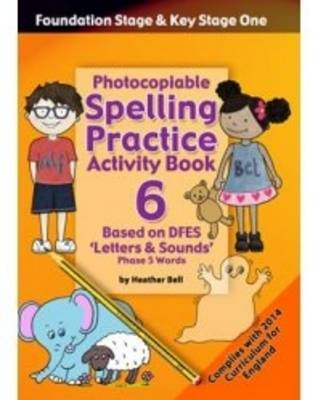 Foundation and Key Stage One Spelling Practice Activity Book: Book 6: Photocopiable Activity Book - Phase 5 Words (Paperback)
