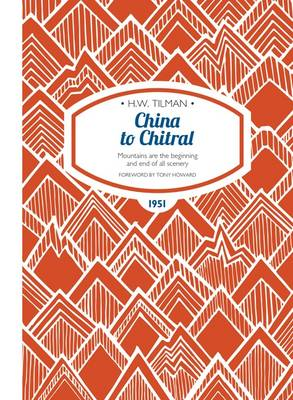 China to Chitral: Mountains are the beginning and end of all scenery - H.W. Tilman - The Collected Edition 11 (Paperback)