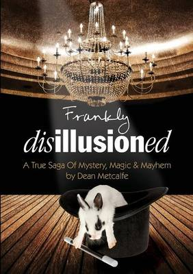 Frankly Disillusioned: A True Saga of Mystery, Magic and Mayhem (Paperback)