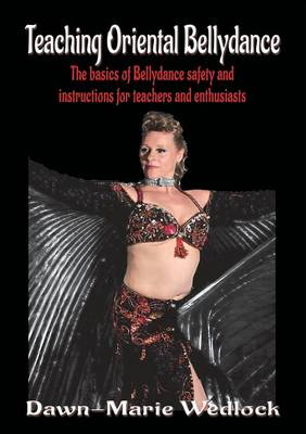 Teaching Oriental Bellydance: The Basics of Bellydance Safety and Instructions for Teachers and Enthusiasts (Paperback)