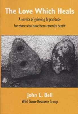 The Love Which Heals: A Service of Grieving and Gratitude for Those Who Have Lost Someone - WGRG Liturgy Booklets 3