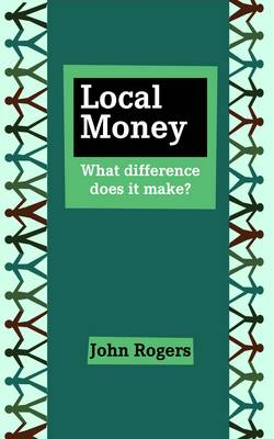 Local Money: What Difference Does it Make? (Paperback)