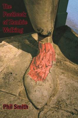 The Footbook of Zombie Walking: How to be More Than a Survivor in an Apocalypse (Paperback)