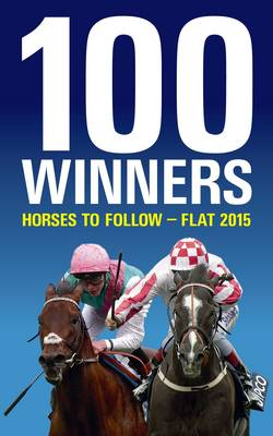 100 Winners: Horses to Follow Flat 2015 (Paperback)