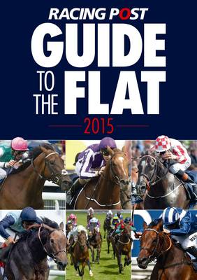 Racing Post Guide to the Flat 2015 (Paperback)