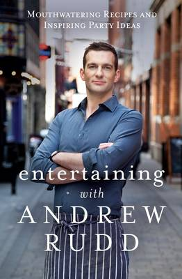 Entertaining with Andrew Rudd: Mouthwatering Recipes and Inspiring Party Ideas (Hardback)