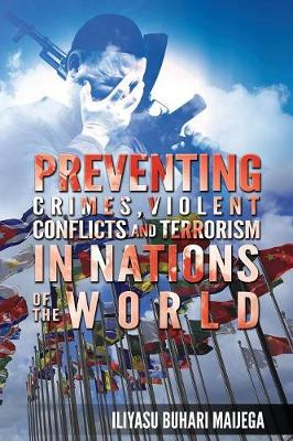Preventing Crimes, Violent Conflicts and Terrorism in Nations of the World: Ideas on Sources of Fragile Nations' Instability (Paperback)