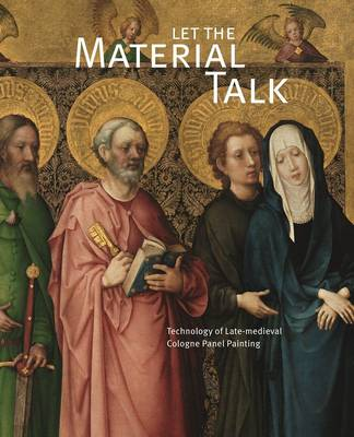 Let the Material Talk: Technology of Late-Medieval Cologne Panel Painting (Paperback)