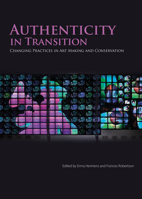 Authenticity in Transition: Painting Practices in Contemporary Art Making and Conservation (Paperback)