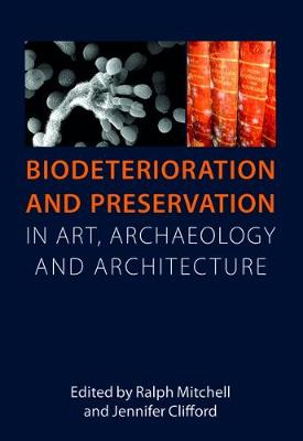 Biodeterioration and Preservation in Art, Archaeology and Architecture (Paperback)