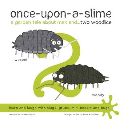 Once-Upon-a-Slime, a Garden Tale About Max and... Two Woodlice - Once-Upon-a-Slime 2 (Paperback)