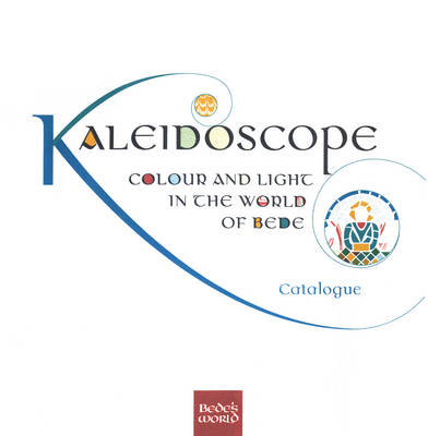Kaleidoscope: Colour and Light in the World of Bede (Paperback)