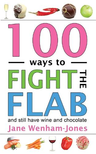 100 Ways to Fight the Flab: and still have wine and chocolate (Paperback)
