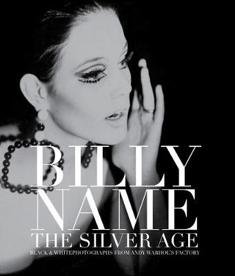 Billy Name: The Silver Age: Black and White Photographs from Andy Warhol's Factory (Hardback)