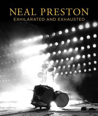 Neal Preston: Exhilarated And Exhausted (Hardback)