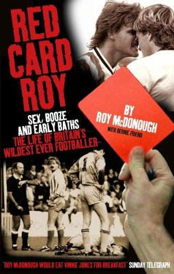 Red Card Roy: SEX, BOOZE AND EARLY BATHS - THE LIFE OF BRITAIN'S WILDEST-EVER FOOTBALLER (Paperback)