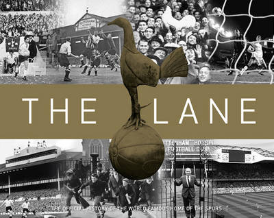 The Lane: The Official history of the world famous home of the Spurs (Hardback)