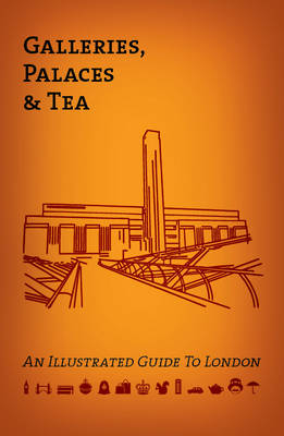 Galleries, Palaces & Tea: An Illustrated Guide to London (Paperback)