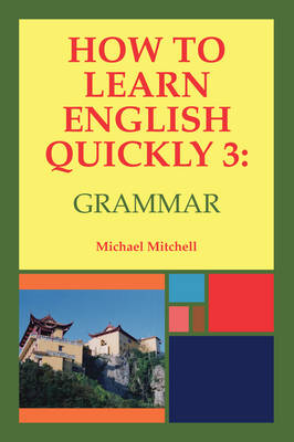 How to Learn English Quickly 3: Grammar: 3: Intergrating Vocabulary and Discussion - How to Learn English Quickly 3 (Paperback)
