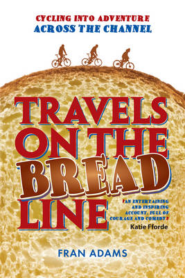 Travels on the Breadline: Cycling into Adventure Across the Channel (Paperback)