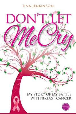 Don't Let Me Cry: My story of my battle with Breast Cancer (Paperback)