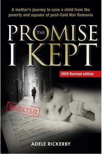 The Promise I Kept: A mother's journey to save a child from the poverty and squalor of post-Cold War Romania (Paperback)