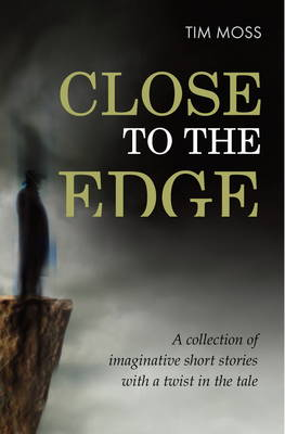 Close To The Edge: A collection of imaginative short stories with a twist in the tale (Paperback)