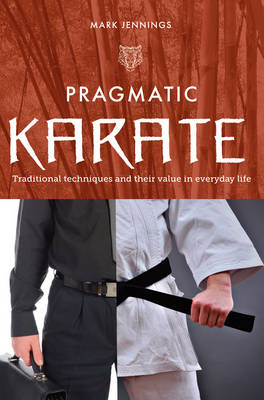 Pragmatic Karate: Traditional techniques and their value in everyday life (Paperback)