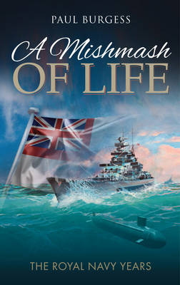 A Mishmash of Life: The royal navy years (Paperback)