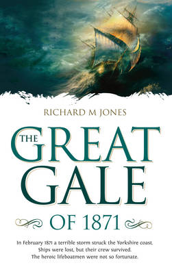 The Great Gale of 1871: In February 1871 a terrible storm struck the Yorkshire coast. Ships were lost, but their crew survived. The heroic lifeboatmen were not so fortunate. (Paperback)