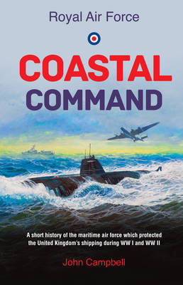 Royal Air Force Coastal Command: A short history of the maritime air force which protected the United Kingdom's shipping during WW I and WW II (Paperback)
