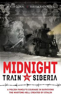 Midnight Train to Siberia: A Polish family's courage in surviving the wartime hell created by Stalin (Paperback)