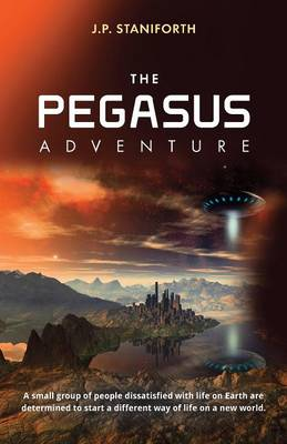 The Pegasus Adventure: This is a tale of a small group of people dissatisfied with life on earth and determined to start a different way of life. (Paperback)