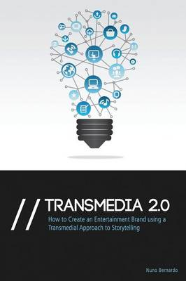 Transmedia 2.0: How to Create an Entertainment Brand Using a Transmedial Approach to Storytelling (Paperback)