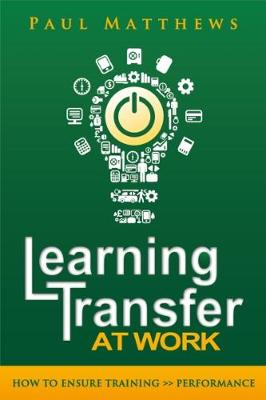 Learning Transfer at Work: How to Ensure Training >> Performance (Paperback)