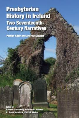 Presbyterian History in Ireland: Two Seventeenth- Century Narratives (Hardback)