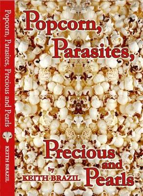Popcorn, Parasites, Precious & Pearls (Paperback)