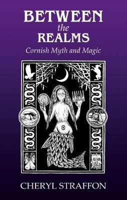 Between the Realms: Cornish Myth and Magic (Paperback)
