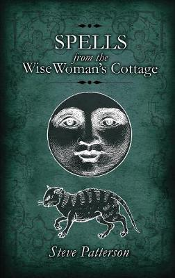 Spells from the Wise Woman's Cottage: An Introduction to West Country Cunning Tradition (Paperback)