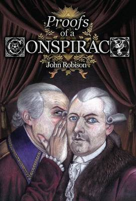 Proofs of a Conspiracy: Against All the Religions and Governments of Europe, Carried on in the Secret Meetings of Free Masons, Illuminati and Reading Societies, Collected from Good Authorities (Hardback)