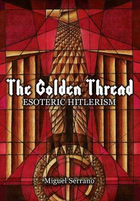 The Golden Thread: Esoteric Hitlerism (Hardback)