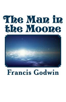 The Man In The Moone By Francis Godwin Waterstones