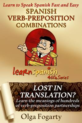 Spanish Verb-Preposition Combinations - Learn Spanish 4 Life Series 8 (Paperback)