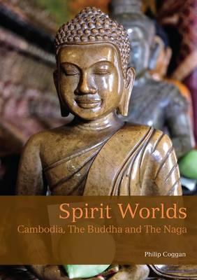 Spirit Worlds: Cambodia, the Buddha & the Naga (Paperback)