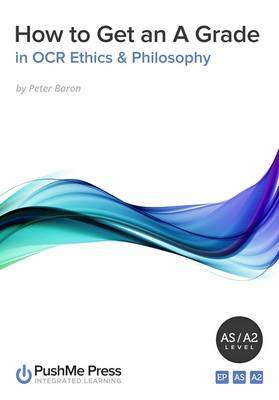 How to Get an A Grade in OCR Ethics & Philosophy (Paperback)