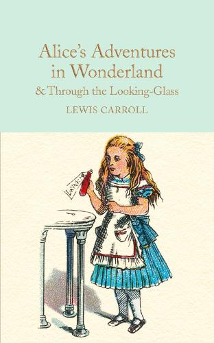 Alice's Adventures in Wonderland & Through the Looking-Glass: And What Alice Found There - Macmillan Collector's Library (Hardback)