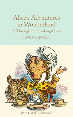 Alice's Adventures in Wonderland and Through the Looking-Glass: Colour Illustrations - Macmillan Collector's Library (Hardback)