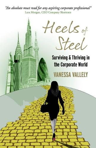Heels of Steel: Surviving & Thriving in the Corporate World (Paperback)